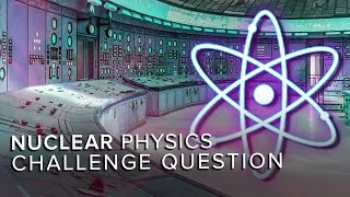 Nuclear Physics Challenge | Space Time | PBS Digital Studios