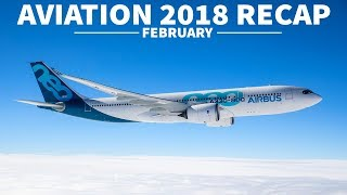 EMIRATES TO CANCEL 777X? - FIRST A330NEO | 2018 Aviation Recap | February