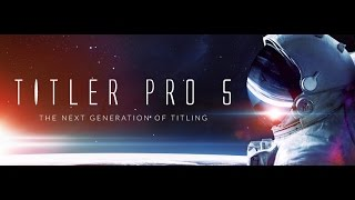 Introducing Titler Pro 5 | The Next Generation Titling Tool