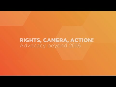 Rights, camera, action: Advocacy beyond 2016