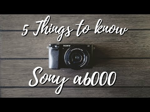 Sony a6000 - 5 Things To Know When You Start [2018]