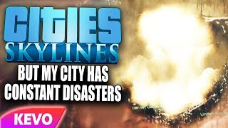 Cities: Skylines but my city has constant disasters