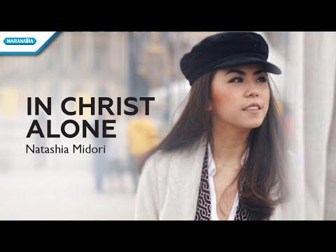 in-christ-alone---natashia-midori-(with-lyrics)