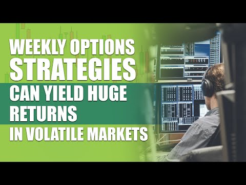 Weekly Options Strategies Can Yield Outstanding Returns (Especially When the Market is Volatile)
