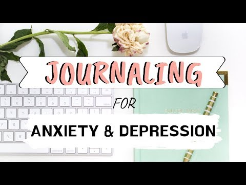 HOW TO JOURNAL FOR ANXIETY AND DEPRESSION | MENTAL HEALTH JOURNALING