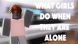 What Girls Do When They Are Alone Roblox