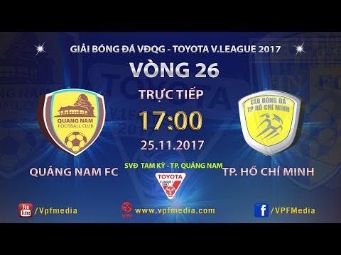 TRỰC TIẾP | QUẢNG NAM vs TP HỒ CHÍ MINH | VÒNG 26 TOYOTA V LEAGUE 2017