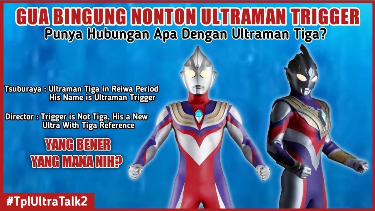 Ultraman Trigger Bukan Alternatif Tiga || Hubungan Tiga dan Trigger #TplUltraTalk 2