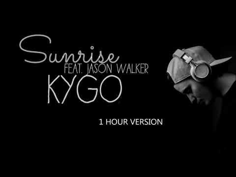 Kygo ft. Jason Walker - Sunrise (1 HOUR VERSION)