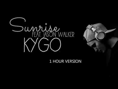 Kygo ft. Jason Walker - Sunrise (1 HOUR VERSION)