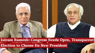 Jairam Ramesh: Congress Needs Open, Transparent Election to Choose Its New President | Karan Thapar