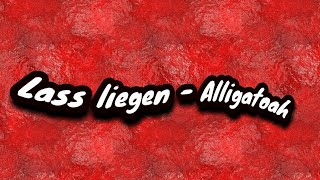 Alligatoha - Lass liegen (Lyrics)