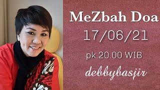 MEZBAH DOA - 17/06/21 - pk.20.00 WIB - DEBBY BASJIR