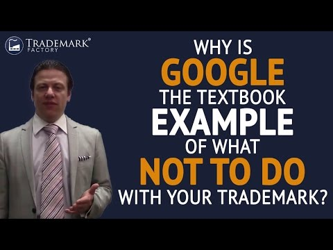 Why is Google the Textbook Example of What Not to Do with Your Trademark?   Trademark Factory® FAQ