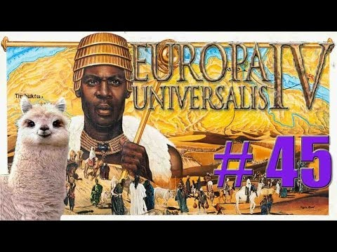 Let's Play Europa Universalis IV - Malian Empire - Part 45 -