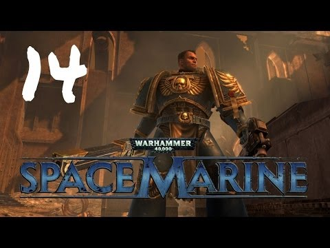 Let's Play Warhammer 40: Space Marine - Episode 14 - Part 1