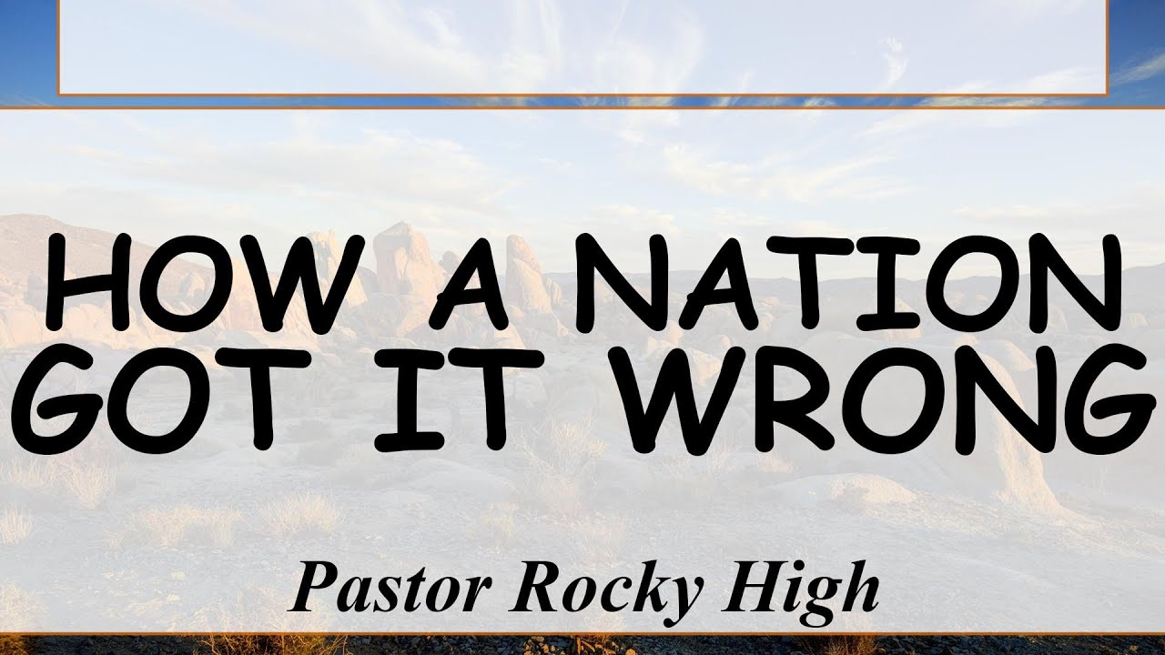 How A Nation Got It Wrong-- 04/25/2021  Special Guest Speaker   Pastor Rocky High