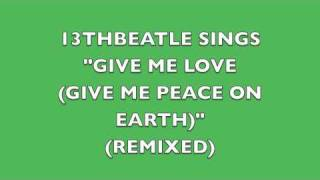 Download GIVE ME LOVE(GIVE ME PEACE ON EARTH)(REMIX)-GEORGE HARRISON COVER MP3 song and Music Video