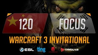 WC3 - 120 vs. Focus - Ting Warcraft Invitational - Group D - Upper Bracket Semifinal(Introducing the Warcraft Ting Invitational. Ting, Matcherino and ToD have partnered up to bring you a Warcraft 3 tournament of the ages starring many of ..., 2016-10-11T15:33:20.000Z)