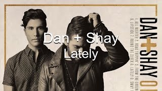 Dan + Shay Lately (Lyrics)