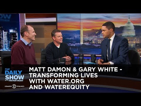 Matt Damon & Gary White - Transforming Lives with Water.org and WaterEquity | The Daily Show