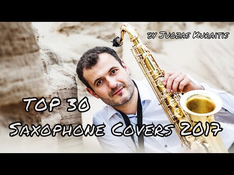TOP 30 Saxophone Covers of Popular Songs  Greatest Hits of -2018 by Juozas Kuraitis