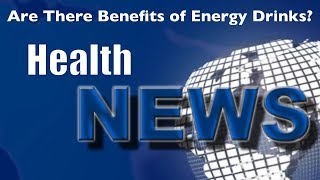 Today's HealthNews For You Are There Benefits of Energy Drinks?
