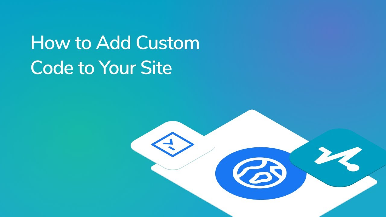 How to Add Custom Code to Your Site
