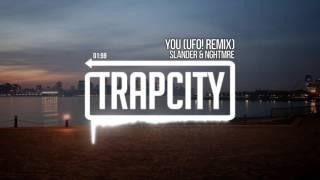 Slander & NGHTMRE - You (UFO! Remix)