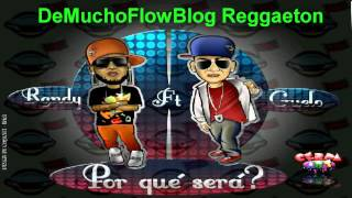 Download Por Que Sera - Randy Ft. Guelo Star (Original) ★REGGAETON 2011★ / DALE ME GUSTA MP3 song and Music Video