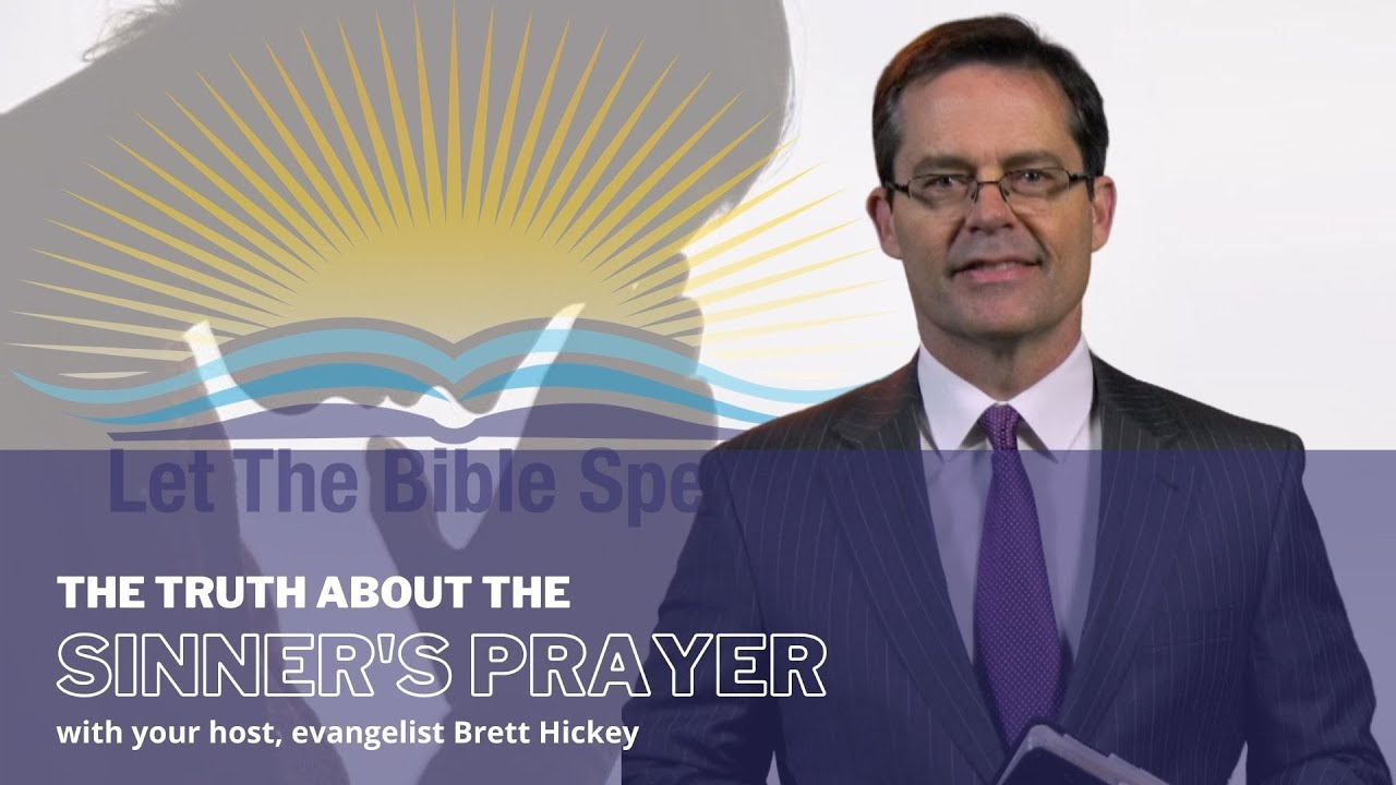 Let the Bible Speak | The Truth about the Sinner's Prayer | Brett Hickey