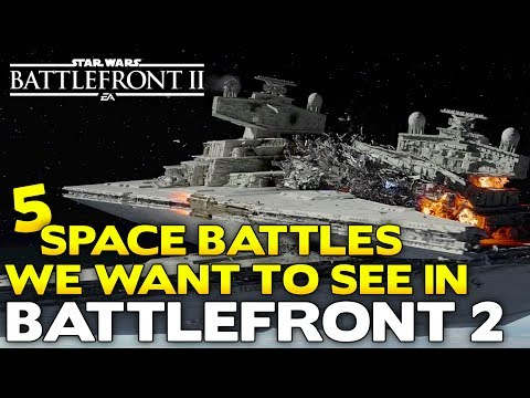5 SPACE BATTLES WE WANT TO SEE IN BATTLEFRONT 2!! EA BATTLEFRONT 2