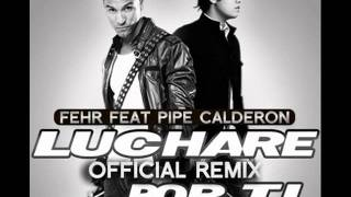 luchare por ti - fehr ft pipe calderon (official remix)
