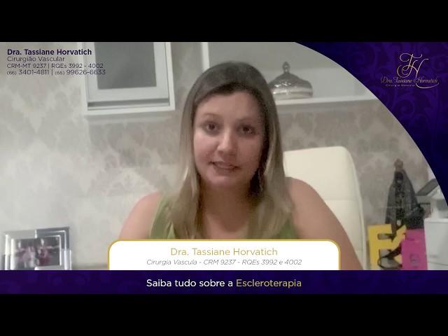 ESCLEROTERAPIA - SECAGEM DE VASINHOS  - DRA TASSIANE HORVATICH