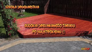 Szkoła Druciarstwa Budowa Drewnianego Tarasu po Majstrowemu Wazzup :)