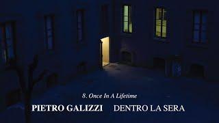 Pietro Galizzi - Once In A Lifetime - Dentro La Sera