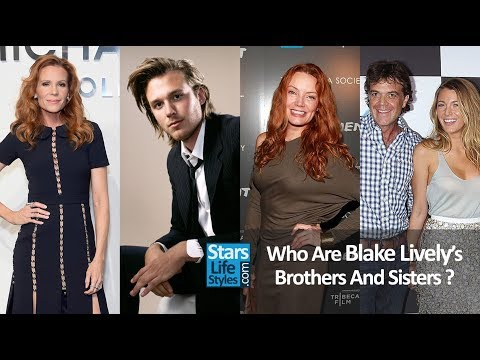 Who Are Blake Lively's Brothers And Sisters ? 2 Sisters And 2 Brothers  Celebrity Siblings