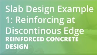Slab Design Example 1: Reinforcing at Discontinous Edge | Reinforced Concrete Design