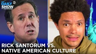 Rick Santorum Goes Off on Native American Culture | The Daily Show