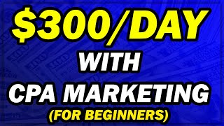 CPA Marketing For Beginners - [$300/Day With Free Traffic Methods!]