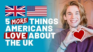 5 MORE Things Americans Love About the UK