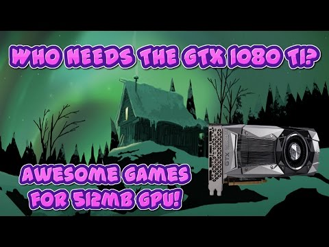 Top games any PC can run on a 512mb GPU!