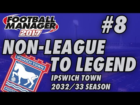 Non-League to Legend FM17 - IPSWICH - S17 E08 - Familiar Face - Football Manager 2017