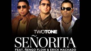 Two Tone-Señorita feat Ñengo Flow and Erick Machado