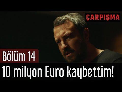 Çarpışma 14. Bölüm - 10 Milyon Euro Kaybettim!
