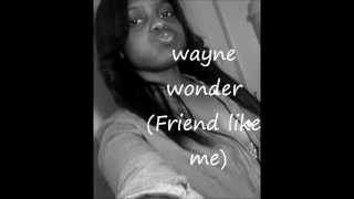 Friend like me- Wayne wonder