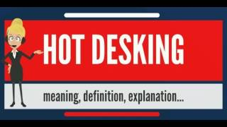 What is HOT DESKING? What does HOT DESKING mean? HOT DESKING meaning, definition & explanation