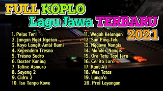 FULL ALBUM LAGU JAWA KOPLO TERBARU VIRAL 2021 ( Pelas Teri ) SOUND FULLBASS GLERRR!!!