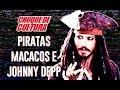 Piratas, macacos e Johnny Depp | Choque de Cultura #7