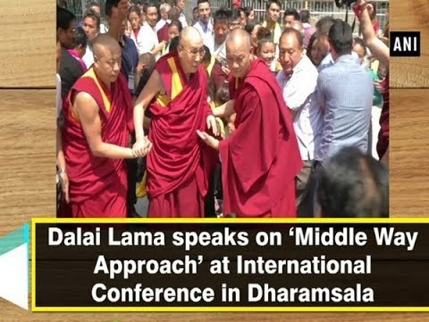 Dalai Lama speaks on 'Middle Way Approach' at International Conference in  Dharamsala